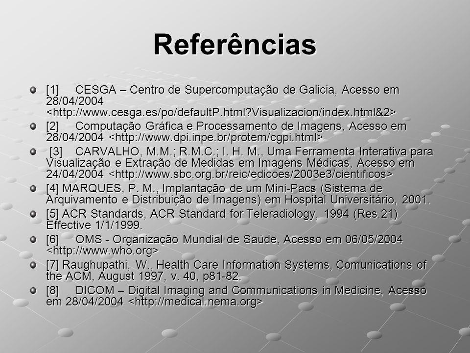 Referências [1] CESGA – Centro de Supercomputação de Galicia, Acesso em 28/04/2004 <http://www.cesga.es/po/defaultP.html Visualizacion/index.html&2>